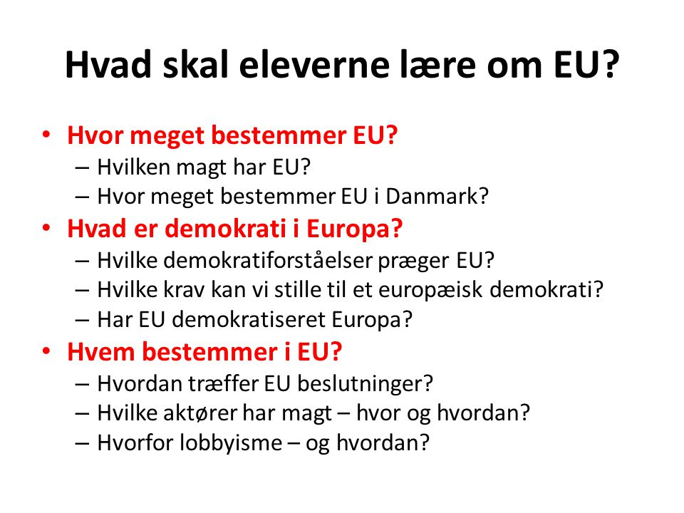 Hvad skal eleverne lære om EU. Hvor meget bestemmer EU.