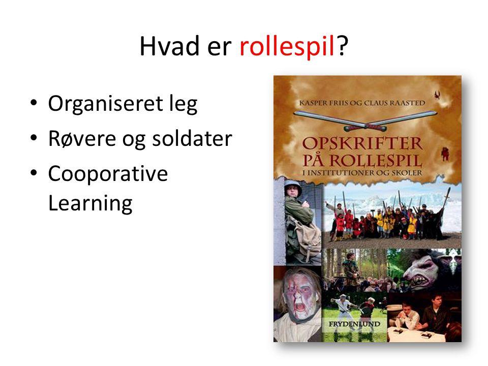 Hvad er rollespil Organiseret leg Røvere og soldater Cooporative Learning