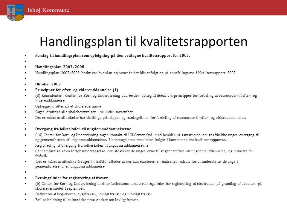 Handlingsplan til kvalitetsrapporten Forslag til handlingsplan som opfølgning på den vedtagne kvalitetsrapport for 2007.