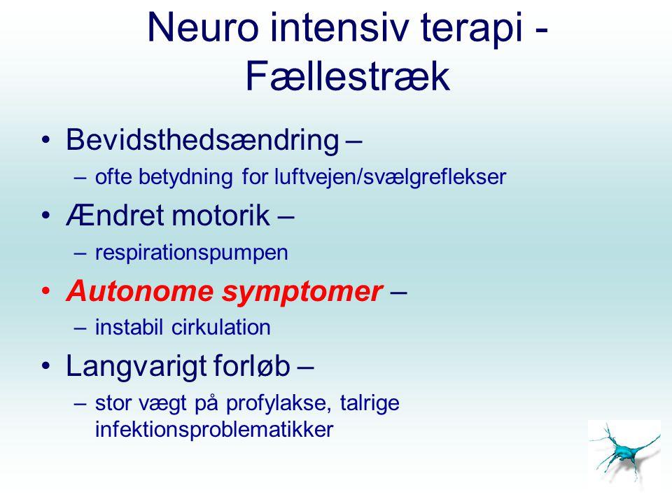 Neuro intensiv terapi - Fællestræk Bevidsthedsændring – –ofte betydning for luftvejen/svælgreflekser Ændret motorik – –respirationspumpen Autonome sym