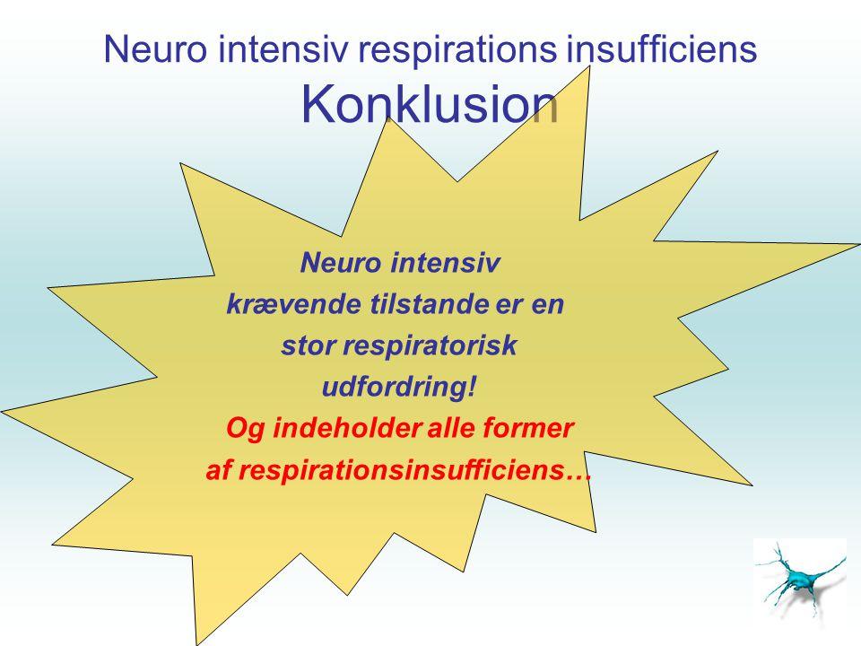 Neuro intensiv respirations insufficiens Konklusion Neuro intensiv krævende tilstande er en stor respiratorisk udfordring! Og indeholder alle former a