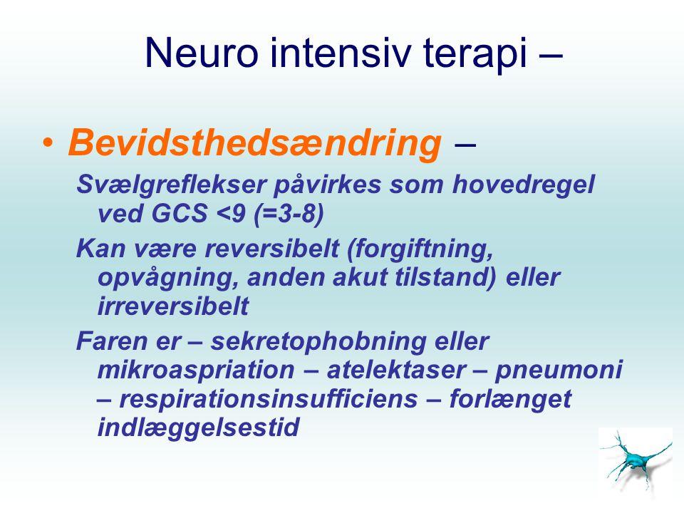 Neuro intensiv terapi Handling ved manglende evne til at beskytte luftvejen – observér, lejring, afhjælpning af obstuktion (nasal eller oral airway, FASTE) Instrumentering – adskille svælg fra trachea Undervejs: Beskyt luftvej (Crash induktion) Tube: –Korttids (0-14 dage) tube med cuff –Langtids trachealtube med cuff –Superlangtid trachaltube uden cuff ( glat ) – medfører ikke, at mikroaspiration er udelukket, men det kan afhjælpes