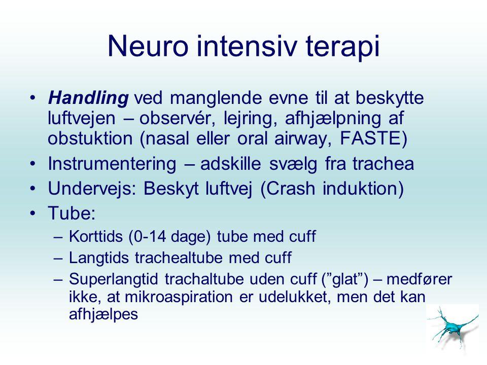 Neuro intensiv terapi Handling ved manglende evne til at beskytte luftvejen – observér, lejring, afhjælpning af obstuktion (nasal eller oral airway, F