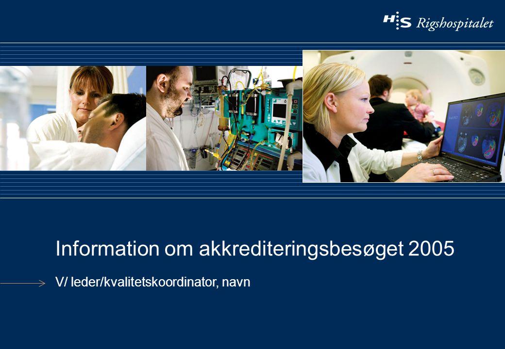 Information om akkrediteringsbesøget 2005 V/ leder/kvalitetskoordinator, navn