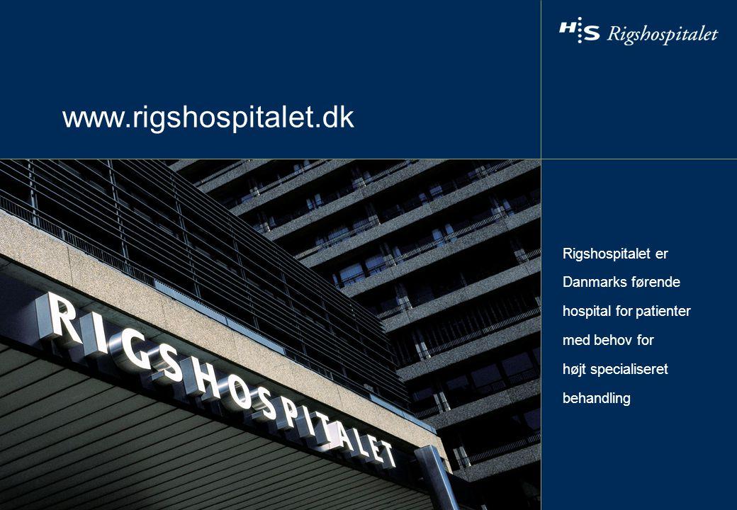 www.rigshospitalet.dk Rigshospitalet er Danmarks førende hospital for patienter med behov for højt specialiseret behandling