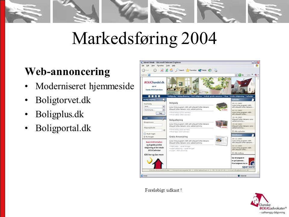 Markedsføring 2004 Web-annoncering Moderniseret hjemmeside Boligtorvet.dk Boligplus.dk Boligportal.dk Foreløbigt udkast !