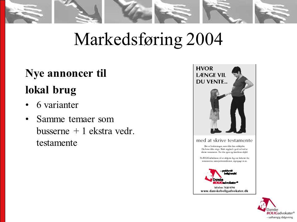 Markedsføring 2004 Nye annoncer til lokal brug 6 varianter Samme temaer som busserne + 1 ekstra vedr.
