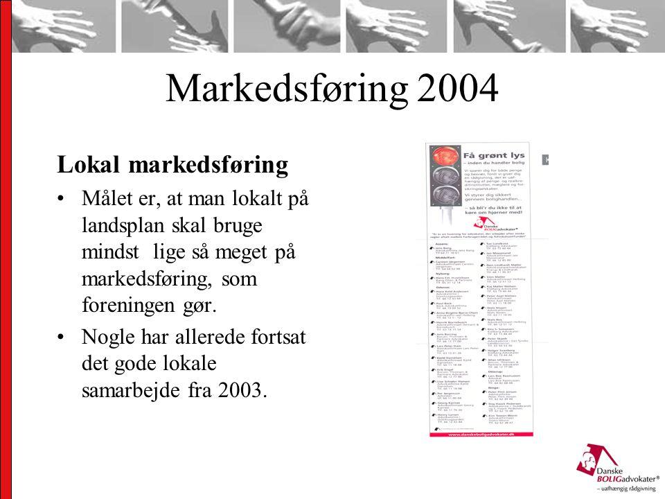 Markedsføring 2004 Lokal markedsføring Målet er, at man lokalt på landsplan skal bruge mindst lige så meget på markedsføring, som foreningen gør.