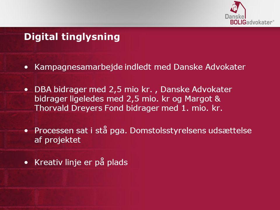 Digital tinglysning Kampagnesamarbejde indledt med Danske Advokater DBA bidrager med 2,5 mio kr., Danske Advokater bidrager ligeledes med 2,5 mio.