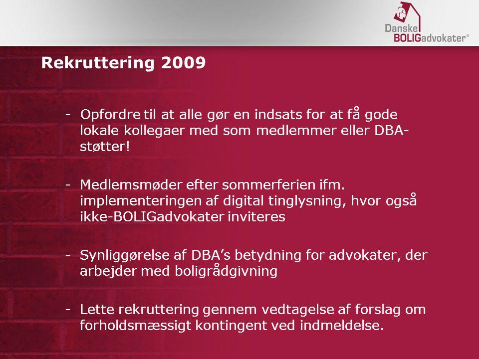 Rekruttering 2009 - Opfordre til at alle gør en indsats for at få gode lokale kollegaer med som medlemmer eller DBA- støtter.