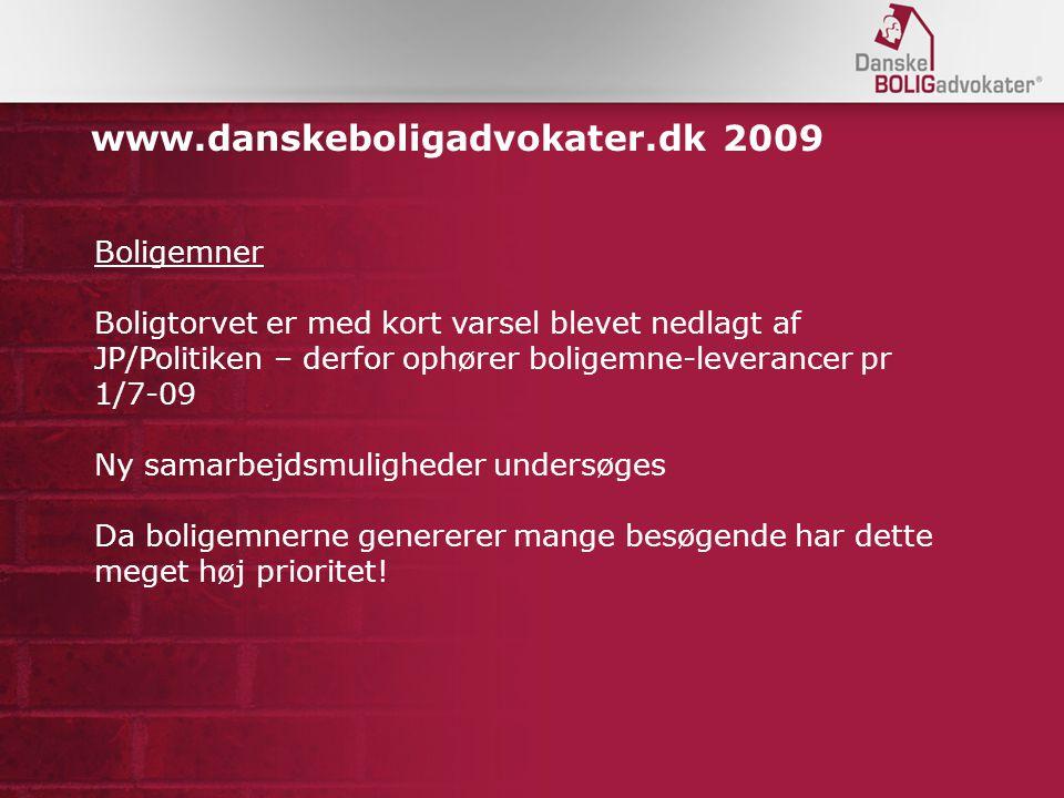 www.danskeboligadvokater.dk 2009 Boligemner Boligtorvet er med kort varsel blevet nedlagt af JP/Politiken – derfor ophører boligemne-leverancer pr 1/7-09 Ny samarbejdsmuligheder undersøges Da boligemnerne genererer mange besøgende har dette meget høj prioritet!