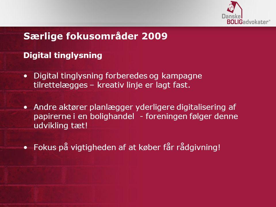 Særlige fokusområder 2009 Digital tinglysning Digital tinglysning forberedes og kampagne tilrettelægges – kreativ linje er lagt fast.