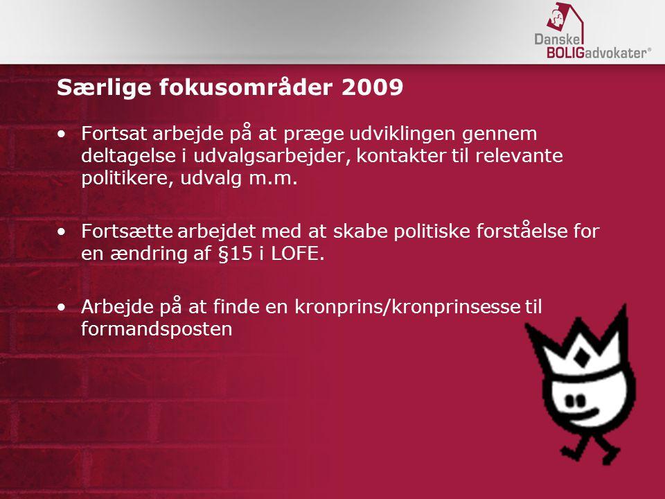 Særlige fokusområder 2009 Fortsat arbejde på at præge udviklingen gennem deltagelse i udvalgsarbejder, kontakter til relevante politikere, udvalg m.m.