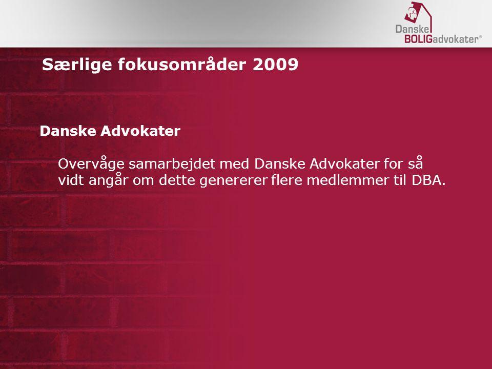 Særlige fokusområder 2009 Danske Advokater Overvåge samarbejdet med Danske Advokater for så vidt angår om dette genererer flere medlemmer til DBA.