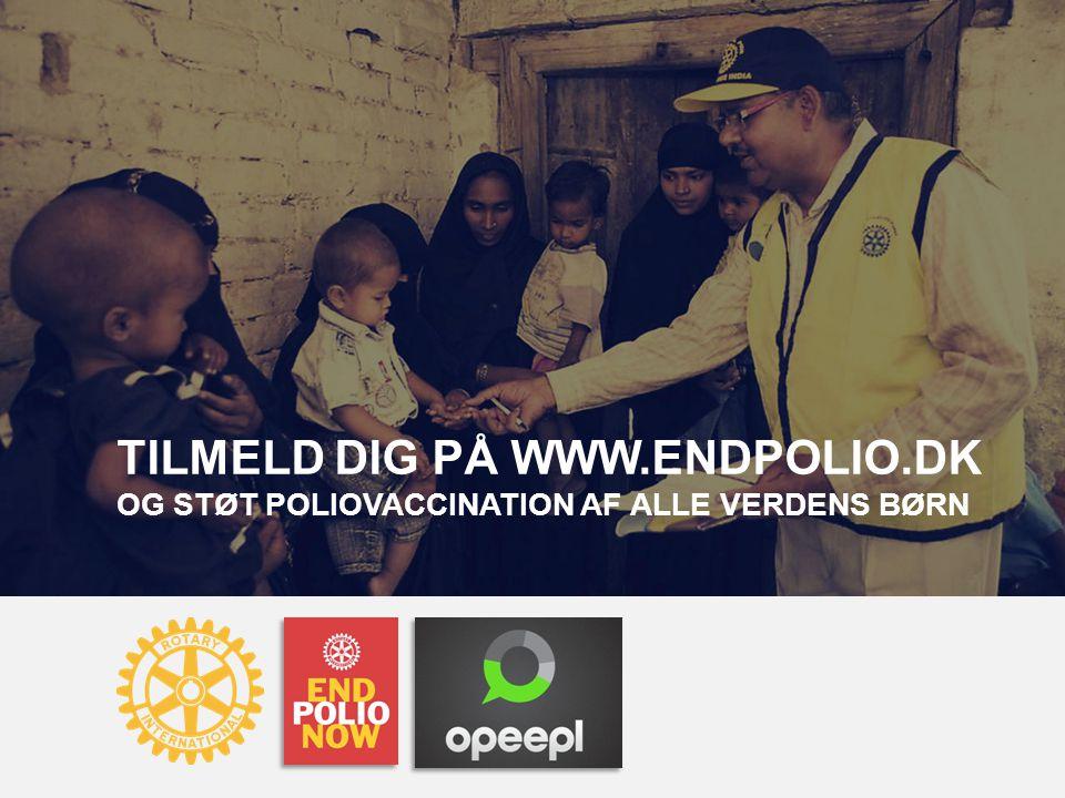 TILMELD DIG PÅ WWW.ENDPOLIO.DK OG STØT POLIOVACCINATION AF ALLE VERDENS BØRN