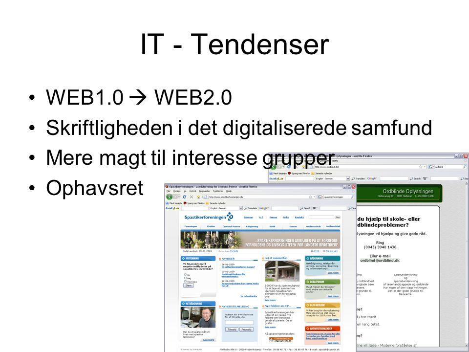 IT - Tendenser WEB1.0  WEB2.0 Skriftligheden i det digitaliserede samfund Mere magt til interesse grupper Ophavsret