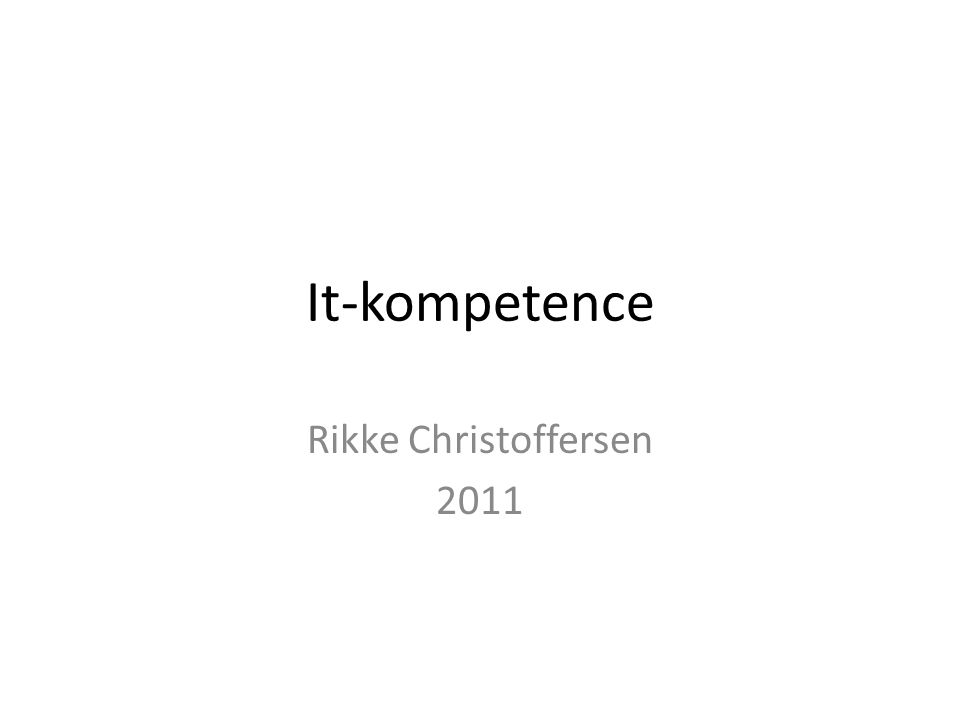 It-kompetence Rikke Christoffersen 2011