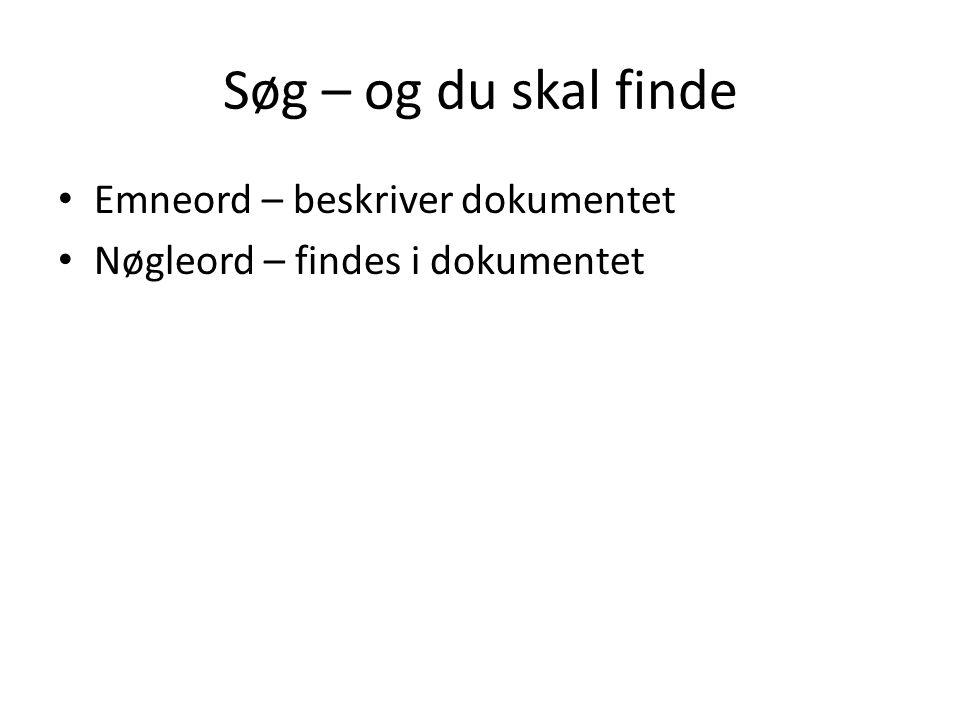 Søg – og du skal finde Emneord – beskriver dokumentet Nøgleord – findes i dokumentet