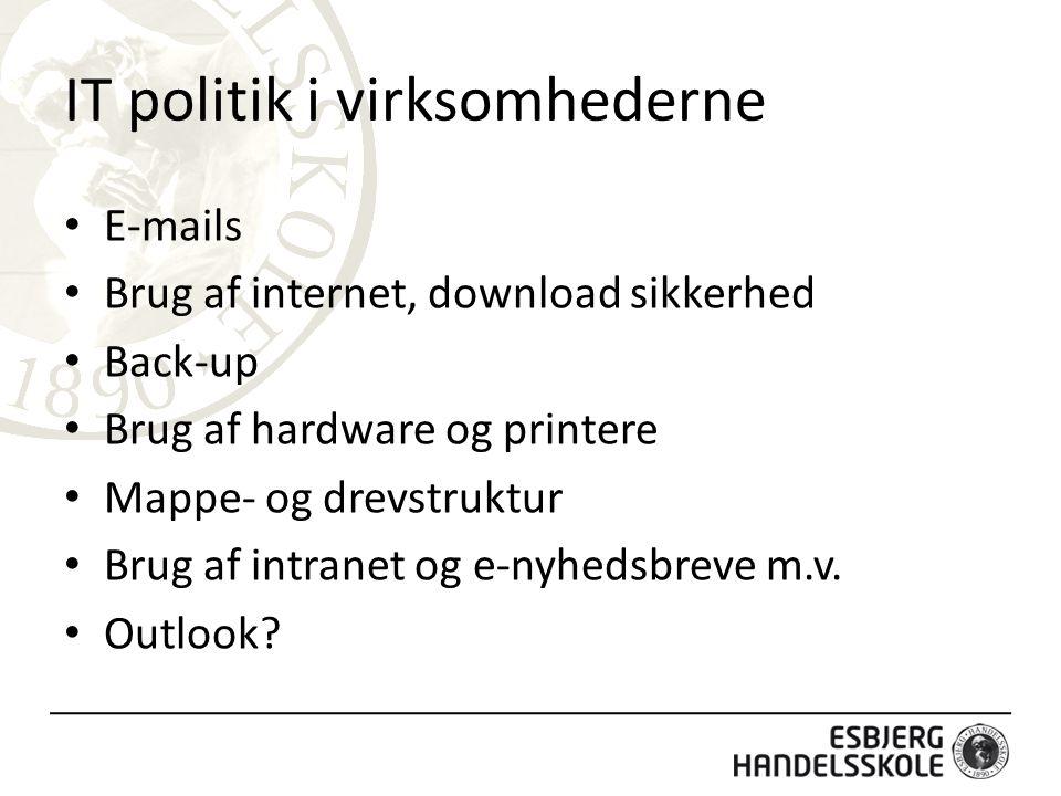 IT politik i virksomhederne E-mails Brug af internet, download sikkerhed Back-up Brug af hardware og printere Mappe- og drevstruktur Brug af intranet og e-nyhedsbreve m.v.