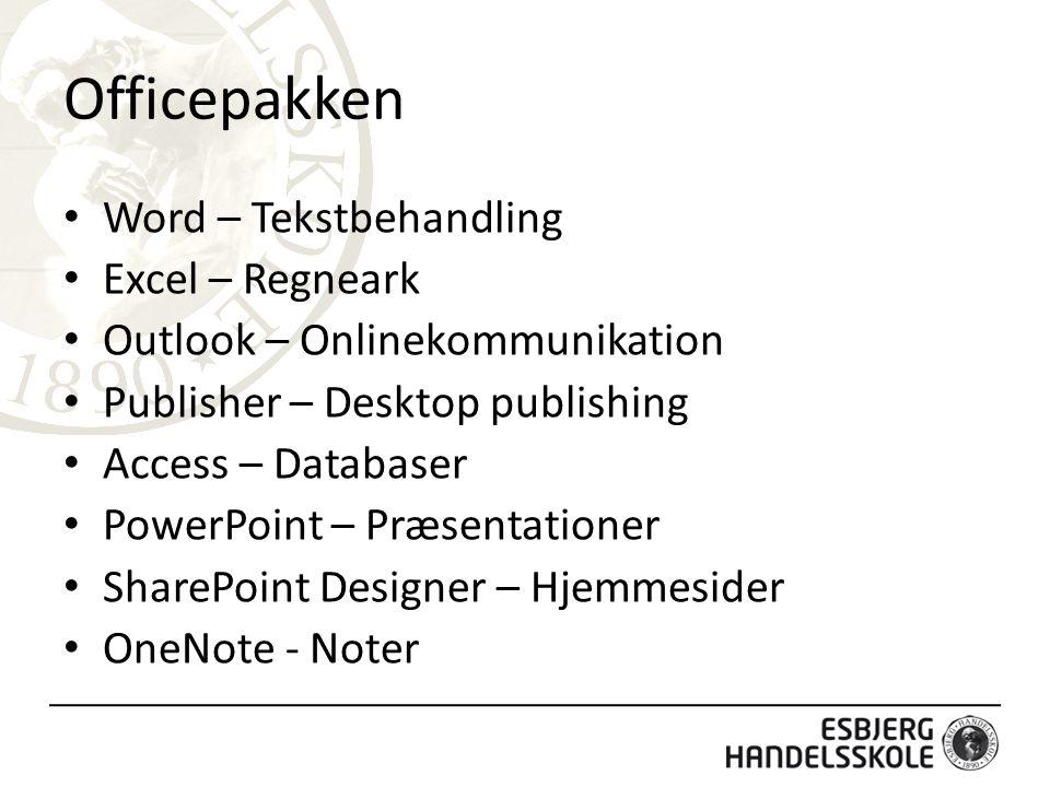 Officepakken Word – Tekstbehandling Excel – Regneark Outlook – Onlinekommunikation Publisher – Desktop publishing Access – Databaser PowerPoint – Præsentationer SharePoint Designer – Hjemmesider OneNote - Noter
