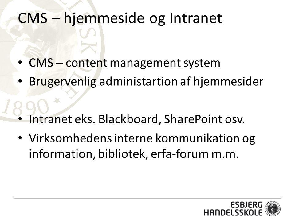 CMS – hjemmeside og Intranet CMS – content management system Brugervenlig administartion af hjemmesider Intranet eks.
