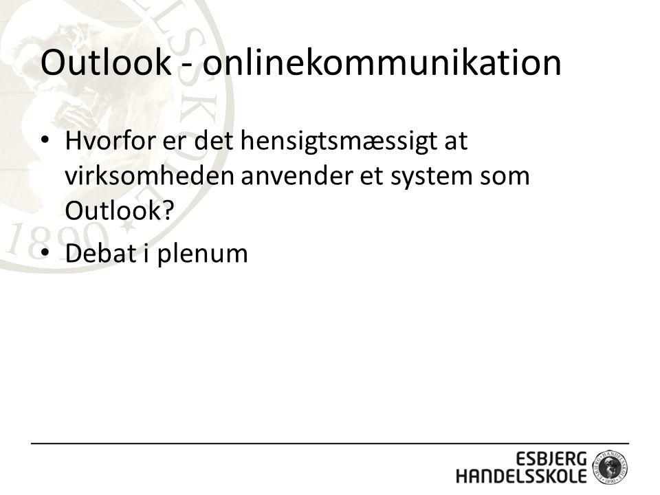 Outlook - onlinekommunikation Hvorfor er det hensigtsmæssigt at virksomheden anvender et system som Outlook.