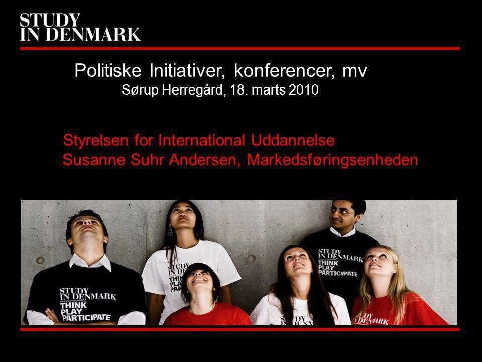 Styrelsen for International Uddannelse Susanne Suhr Andersen, Markedsføringsenheden Politiske Initiativer, konferencer, mv Sørup Herregård, 18.