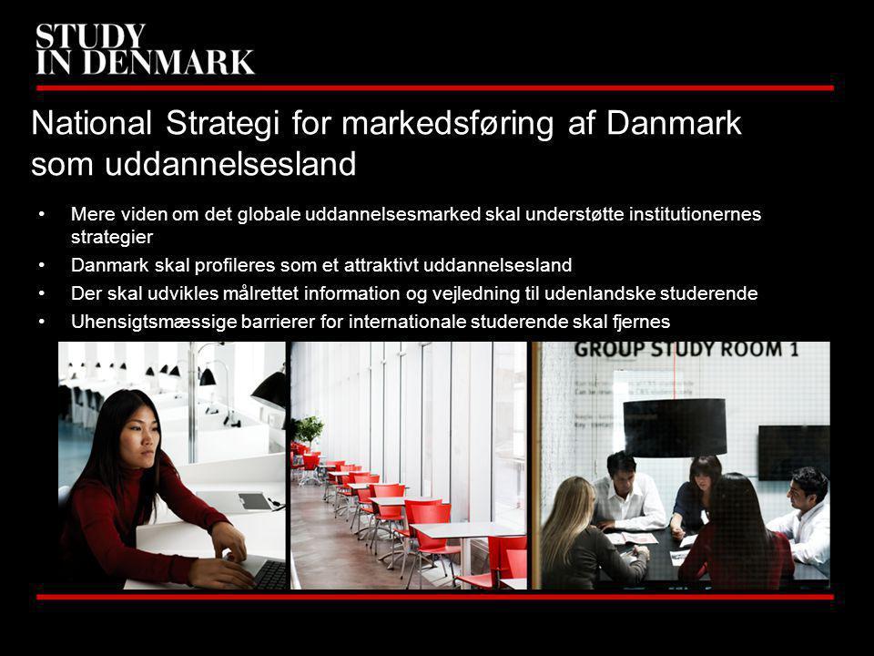 Mere viden om det globale uddannelsesmarked skal understøtte institutionernes strategier Danmark skal profileres som et attraktivt uddannelsesland Der skal udvikles målrettet information og vejledning til udenlandske studerende Uhensigtsmæssige barrierer for internationale studerende skal fjernes National Strategi for markedsføring af Danmark som uddannelsesland