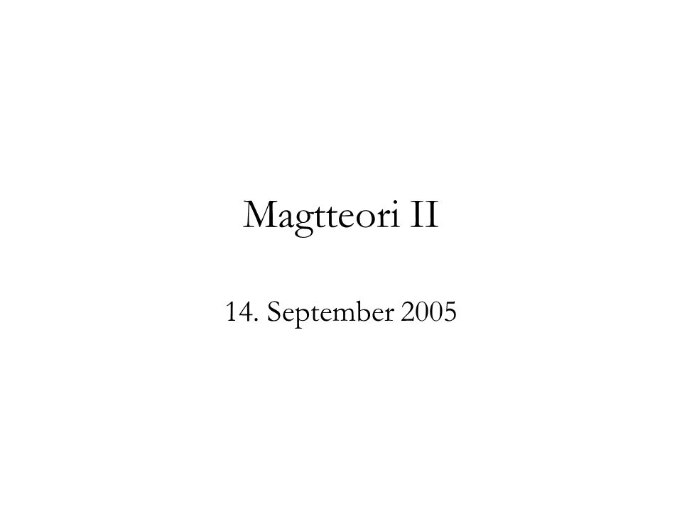 Magtteori II 14. September 2005