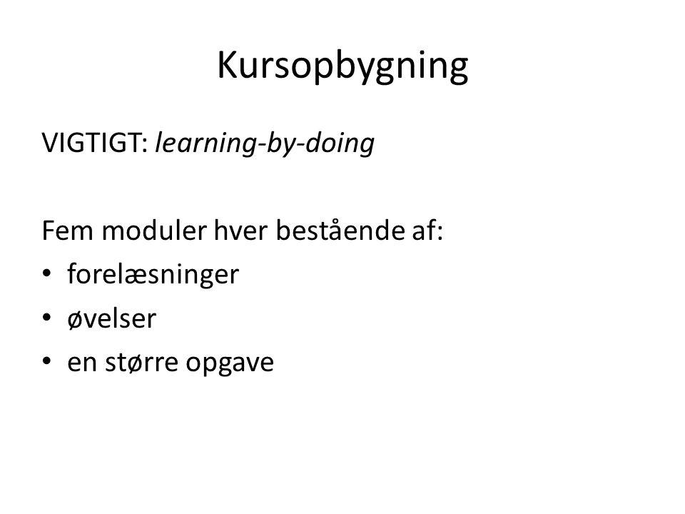 Kursopbygning VIGTIGT: learning-by-doing Fem moduler hver bestående af: forelæsninger øvelser en større opgave