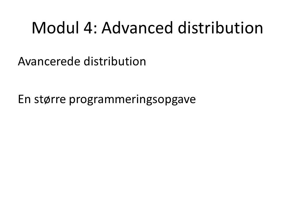 Modul 4: Advanced distribution Avancerede distribution En større programmeringsopgave