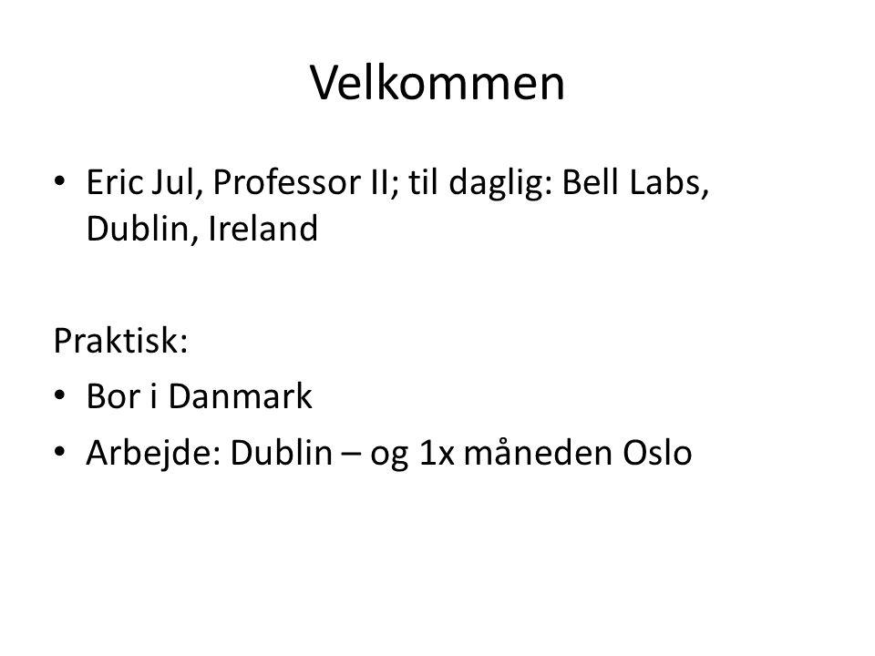 Velkommen Eric Jul, Professor II; til daglig: Bell Labs, Dublin, Ireland Praktisk: Bor i Danmark Arbejde: Dublin – og 1x måneden Oslo