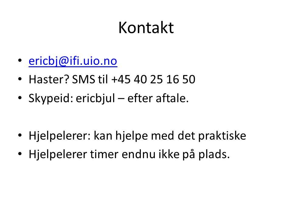 Kontakt ericbj@ifi.uio.no Haster. SMS til +45 40 25 16 50 Skypeid: ericbjul – efter aftale.