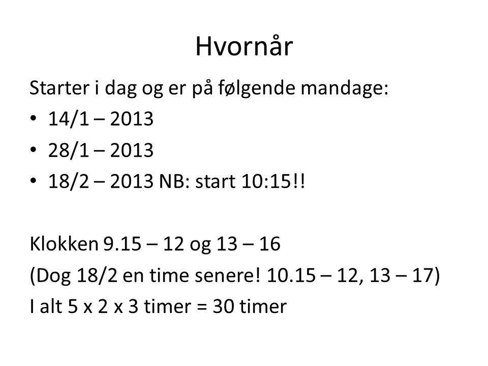 Hvornår Starter i dag og er på følgende mandage: 14/1 – 2013 28/1 – 2013 18/2 – 2013 NB: start 10:15!.
