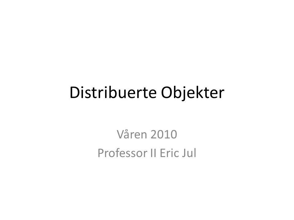 Distribuerte Objekter Våren 2010 Professor II Eric Jul