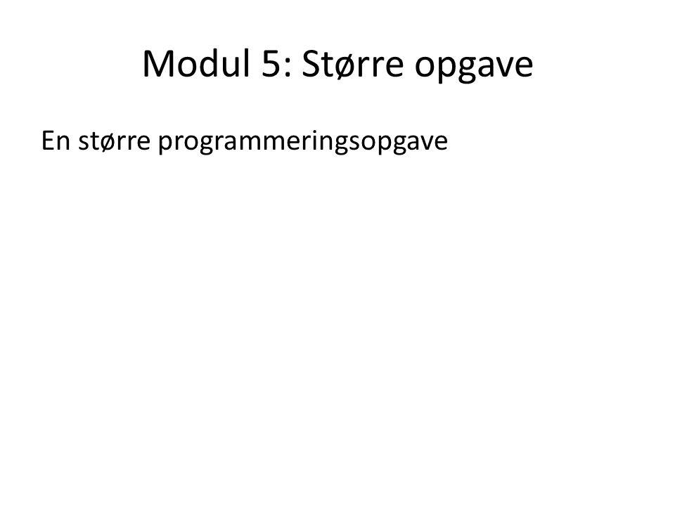 Modul 5: Større opgave En større programmeringsopgave