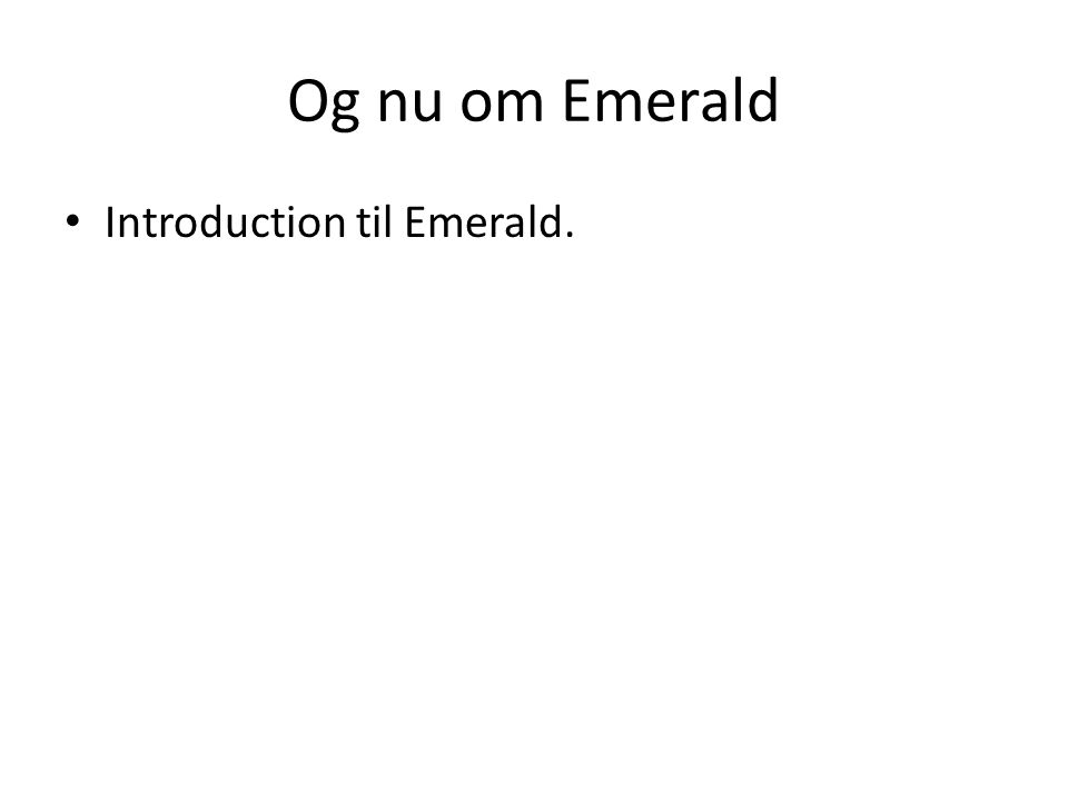 Og nu om Emerald Introduction til Emerald.