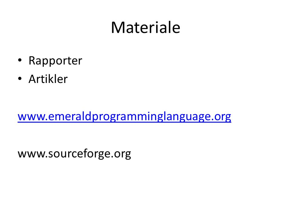 Materiale Rapporter Artikler www.emeraldprogramminglanguage.org www.sourceforge.org