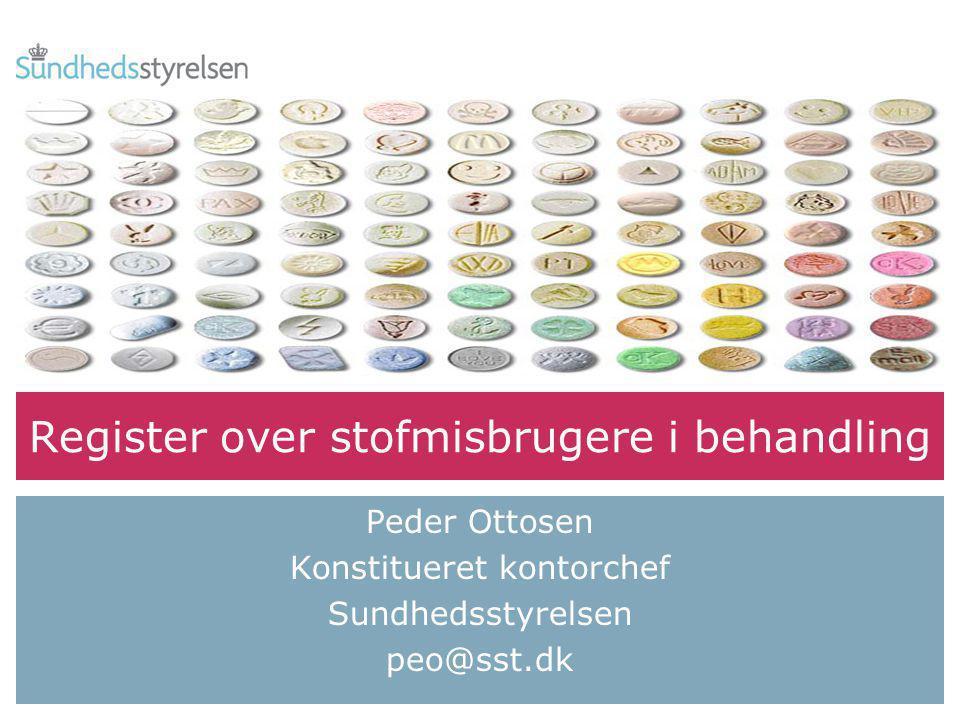 Register over stofmisbrugere i behandling Peder Ottosen Konstitueret kontorchef Sundhedsstyrelsen peo@sst.dk