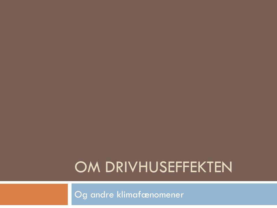 OM DRIVHUSEFFEKTEN Og andre klimafænomener