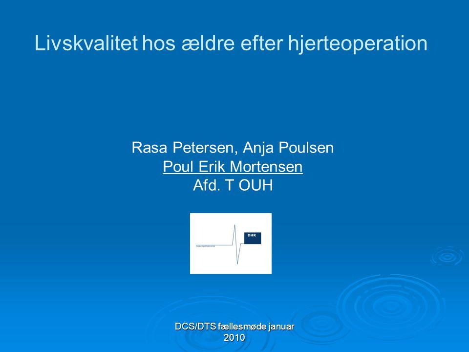 DCS/DTS fællesmøde januar 2010 Livskvalitet hos ældre efter hjerteoperation Rasa Petersen, Anja Poulsen Poul Erik Mortensen Afd.