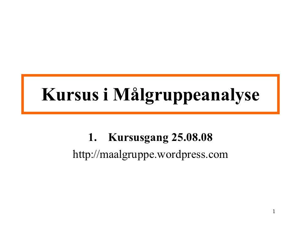 1 Kursus i Målgruppeanalyse 1.Kursusgang 25.08.08 http://maalgruppe.wordpress.com