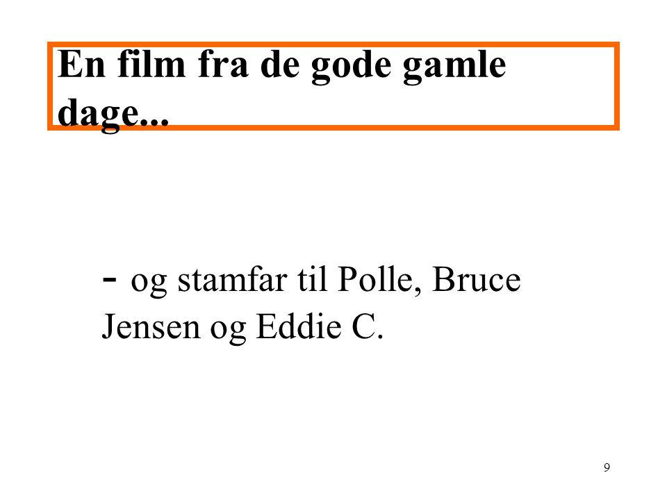 9 - og stamfar til Polle, Bruce Jensen og Eddie C. En film fra de gode gamle dage...