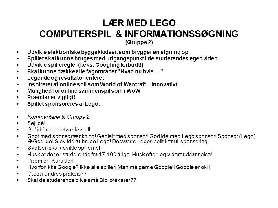 LÆR MED LEGO COMPUTERSPIL & INFORMATIONSSØGNING (Gruppe 2) Udvikle elektroniske byggeklodser, som brygger en signing op Spillet skal kunne bruges med udgangspunkt i de studerendes egen viden Udvikle spilleregler (f.eks.