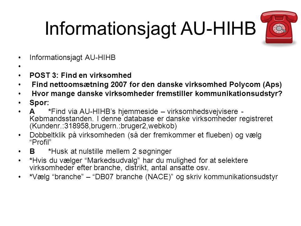 Informationsjagt AU-HIHB POST 3: Find en virksomhed Find nettoomsætning 2007 for den danske virksomhed Polycom (Aps) Hvor mange danske virksomheder fremstiller kommunikationsudstyr.