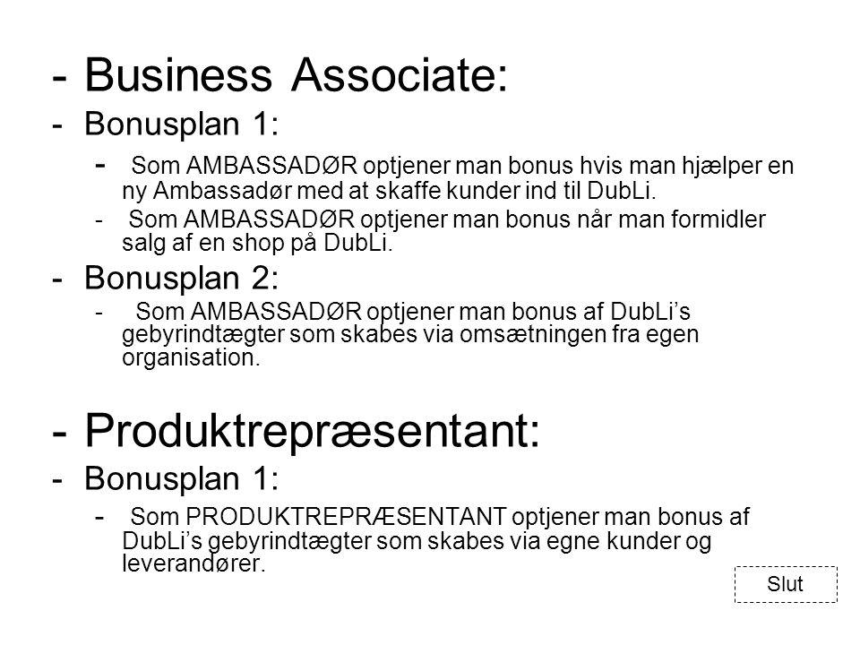 -Business Associate: -Bonusplan 1: - Som AMBASSADØR optjener man bonus hvis man hjælper en ny Ambassadør med at skaffe kunder ind til DubLi.