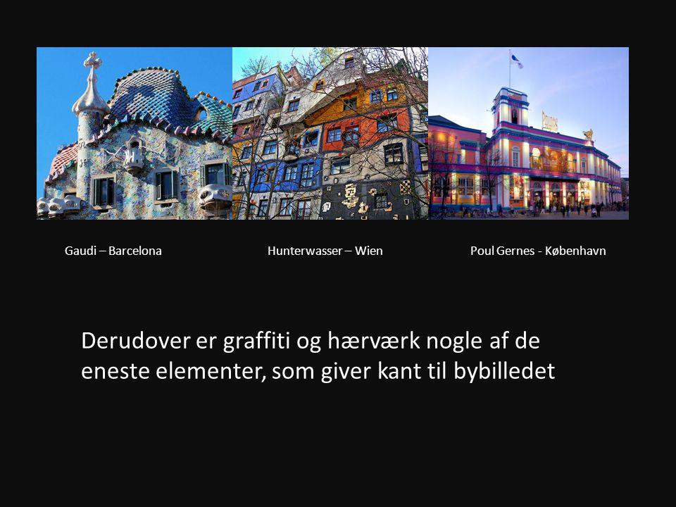 Gaudi – BarcelonaHunterwasser – Wien Poul Gernes - København Derudover er graffiti og hærværk nogle af de eneste elementer, som giver kant til bybilledet