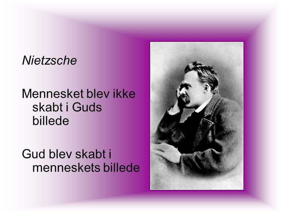 Nietzsche Mennesket blev ikke skabt i Guds billede Gud blev skabt i menneskets billede