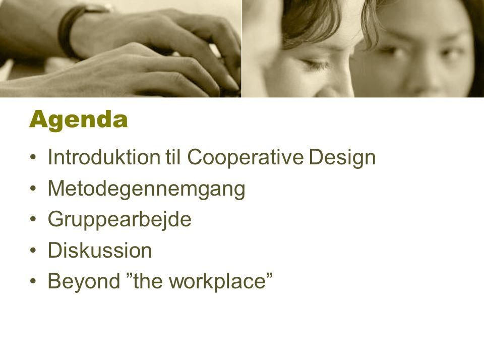 Agenda Introduktion til Cooperative Design Metodegennemgang Gruppearbejde Diskussion Beyond the workplace
