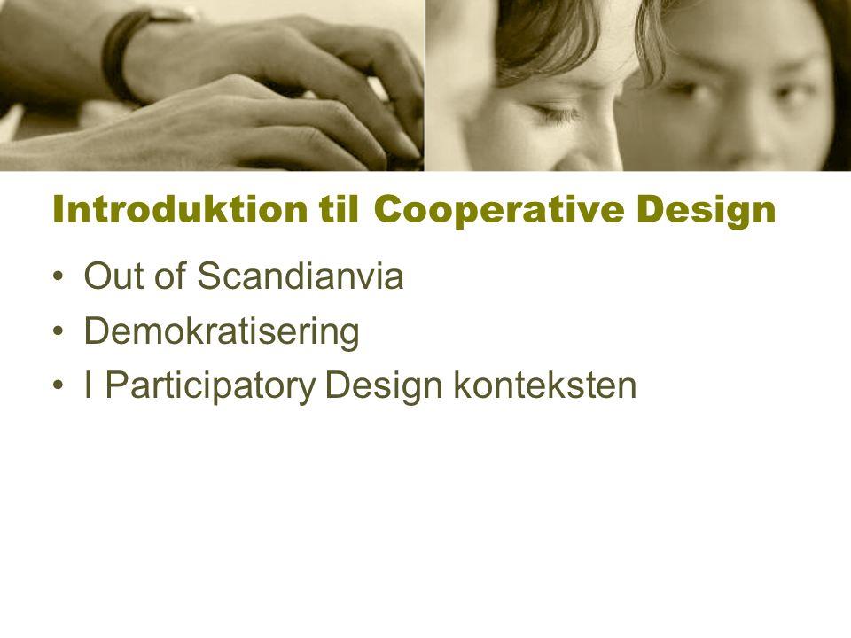 Introduktion til Cooperative Design Out of Scandianvia Demokratisering I Participatory Design konteksten